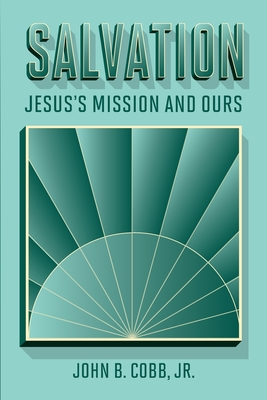 Salvation: Jesus's Mission and Ours - Cobb, John B