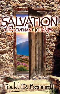 Salvation: The Covenant Journey - Bennett, Todd D