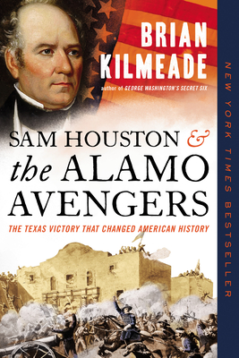 Sam Houston and the Alamo Avengers: The Texas Victory That Changed American History - Kilmeade, Brian