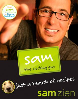 Sam the Cooking Guy: Just a Bunch of Recipes - Zien, Sam