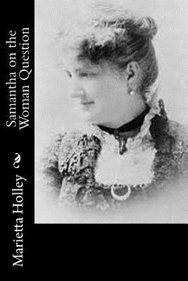 Samantha on the Woman Question - Holley, Marietta