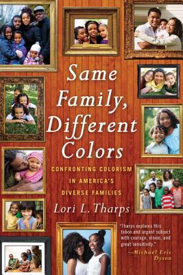 Same Family, Different Colors: Confronting Colorism in America's Diverse Families - Tharps, Lori L
