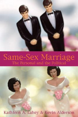 Same-Sex Marriage: The Personal and the Political - Lahey, Kathleen A, and Alderson, Kevin