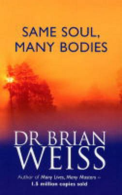 Same Soul, Many Bodies - Weiss, Brian L.