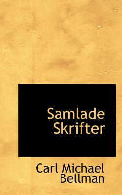 Samlade Skrifter - Bellman, Carl Michael