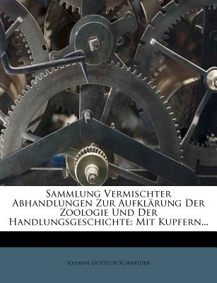 Sammlung Vermischter Abhandlungen Zur Aufkl Rung Der Zoologie Und Der Handlungsgeschichte: Mit Kupfern... - Schneider, Johann Gottlob