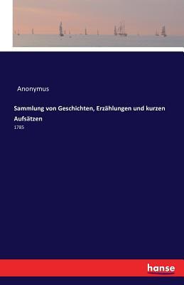 Sammlung Von Geschichten, Erzahlungen Und Kurzen Aufsatzen - Anonymus