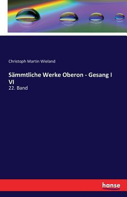 Sammtliche Werke Oberon - Gesang I VI - Wieland, Christoph Martin