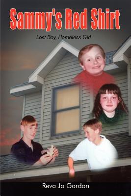 Sammy's Red Shirt: Lost Boy, Homeless Girl - Gordon, Reva Jo