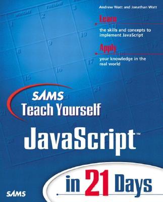 Sams Teach Yourself JavaScript in 21 Days - Watt, Jonathan A, and Watt, Andrew H, and Simon, Jinjer