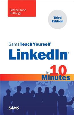 Sams Teach Yourself LinkedIn in 10 Minutes - Rutledge, Patrice-Anne
