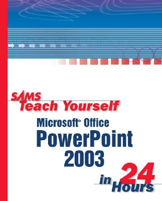 Sams Teach Yourself Microsoft Office PowerPoint 2003 in 24 Hours - Bunzel, Tom