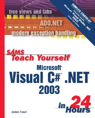 Sams Teach Yourself Microsoft Visual C# .Net 2003 in 24 Hours Complete Starter Kit - Foxall, James D