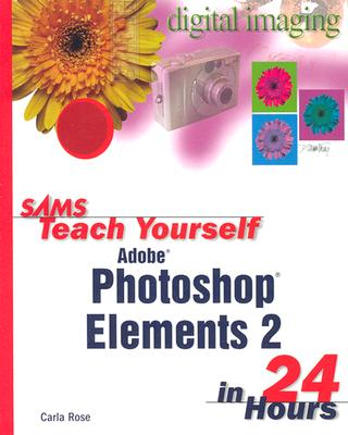 Sams Teach Yourself Photoshop Elements 2 in 24 Hours - Rose, Carla