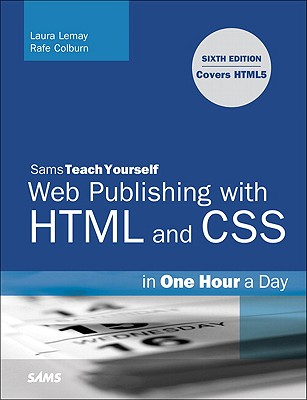 Sams Teach Yourself Web Publishing with HTML and CSS in One Hour a Day - Lemay, Laura, and Colburn, Rafe