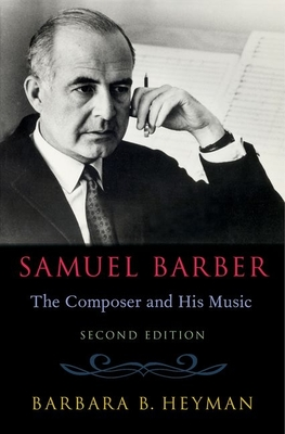 Samuel Barber: The Composer and His Music - Heyman, Barbara B