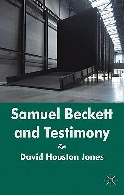 Samuel Beckett and Testimony - Jones, David Houston