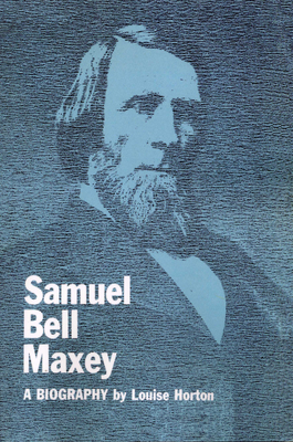 Samuel Bell Maxey: A Biography - Horton, Louise