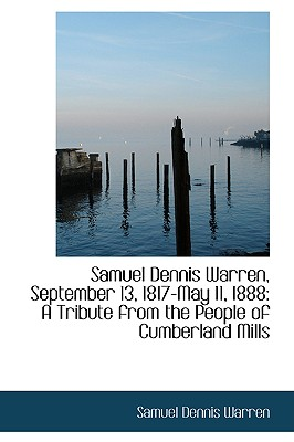Samuel Dennis Warren, September 13, 1817-May 11, 1888: A Tribute from the People of Cumberland Mills - Warren, Samuel Dennis