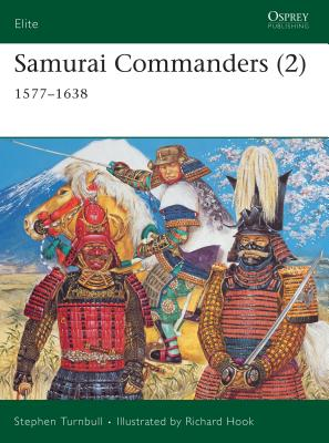 Samurai Commanders (2): 1577-1638 - Turnbull, Stephen