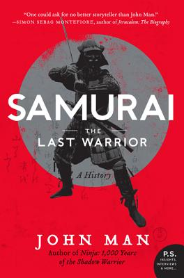 Samurai: The Last Warrior: A History - Man, John
