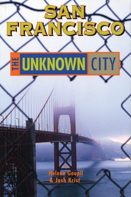 San Francisco: The Unknown City - Goupil, Helene, and Krist, Josh