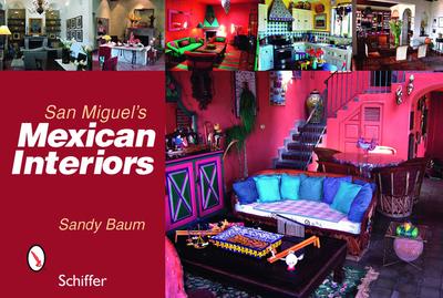 San Miguel's Mexican Interiors - Baum, Sandy