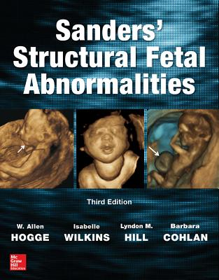 Sanders' Structural Fetal Abnormalities, Third Edition - Hogge, W. Allen, and Wilkins, Isabelle A., and Hill, Lyndon M.