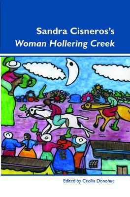 Sandra Cisneros's Woman Hollering Creek - Donohue, Cecilia (Volume editor)
