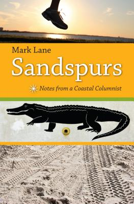 Sandspurs: Notes from a Coastal Columnist - Lane, Mark R