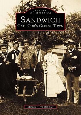 Sandwich: Cape Cod's Oldest Town - Vuilleumier, Marion R