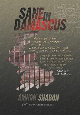 Sane in Damascus: Story of a Israeli Defence Force Officer Captured in the Yom Kippur War & His Captivity in Syria - Sharon, Amnon