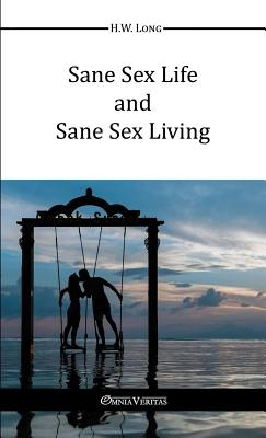 Sane Sex Life and Sane Sex Living - Long, H W