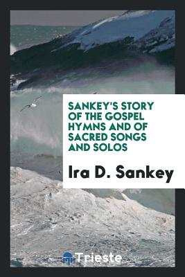 Sankey's Story of the Gospel Hymns and of Sacred Songs and Solos - Sankey, Ira D