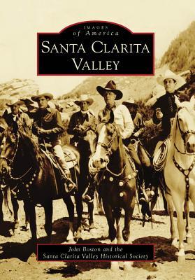 Santa Clarita Valley - Boston, John, and Santa Clara Valley Historical Society