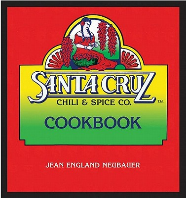 Santa Cruz Chili & Spice Co. Cookbook - Neubauer, Jean England, and Wilder, Janos (Foreword by)
