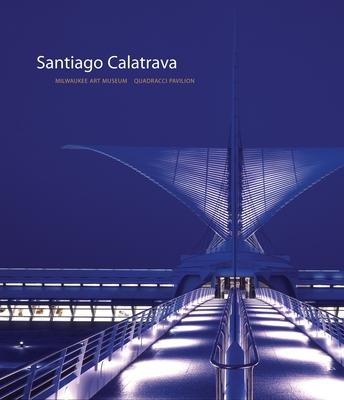 Santiago Calatrava: Milwaukee Art Museum, Quadracci Pavilion - Kent, Cheryl, and Gordon, David (Foreword by), and Millies, Jeff (Photographer)