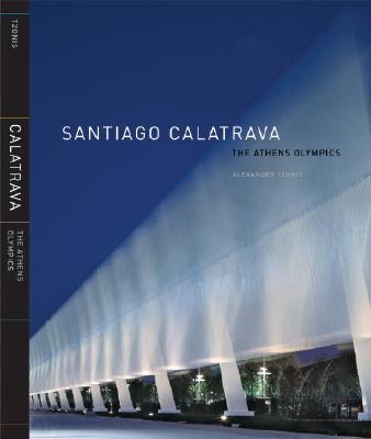 Santiago Calatrava: The Athens Olympics - Tzonis, Alexander