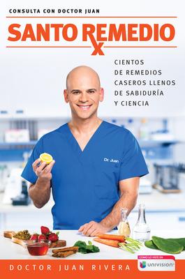 Santo Remedio / Doctor Juan's Top Home Remedies.: Cientos de Remedios Caseros Llenos de Sabiduria Y Ciencia - Rivera, Doctor Juan