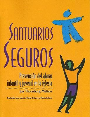 Santuarios Seguros: Prevencion del Abuso Infantil y Juvenil En La Iglesia - Melton, Joy Thornburg, and Chevere, Janette Marie (Translated by), and Colone, Maria (Translated by)