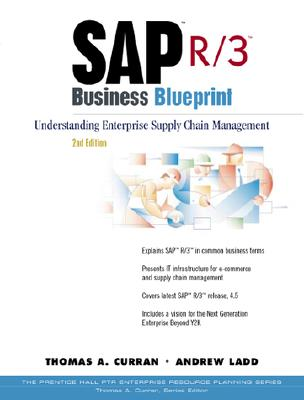 SAP R/3 Business Blueprint: Understanding Enterprise Supply Chain Management - Curran, Thomas A, and Ladd, Andrew