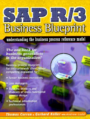 SAP R/3 Business Blueprint: Understanding the Business Process Reference Model - Curran, Thomas, and Keller, Gerhard, and Ladd, Andrew