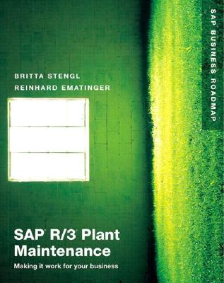 SAP R/3 Plant Maintenance: Making it work for your business - Stengl, Britta, and Ematinger, Reinhard