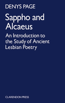 Sappho and Alcaeus: An Introduction to the Study of Ancient Lesbian Poetry - Page, Denys L, Sir