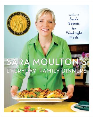 Sara Moulton's Everyday Family Dinners - Moulton, Sara, and Tiampo, Jamie (Photographer)