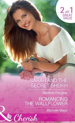 Sarah And The Secret Sheikh: Sarah and the Secret Sheikh / Romancing the Wallflower (Crimson, Colorado, Book 6) - Douglas, Michelle, and Major, Michelle