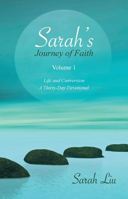 Sarah's Journey of Faith: Volume 1: Life and Conversion-A Thirty-Day Devotional - Liu, Sarah