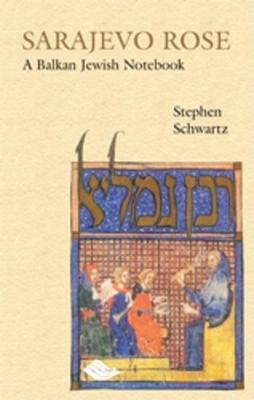 Sarajevo Rose: A Balkan Jewish Notebook - Schwartz, Stephen