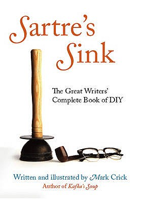 Sartre'S Sink: The Great Writers' Complete Book of DIY - Crick, Mark