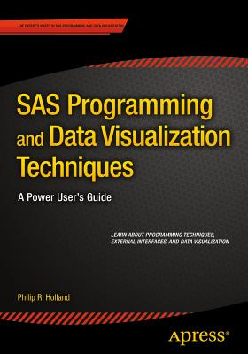SAS Programming and Data Visualization Techniques: A Power User's Guide - Holland, Philip R.